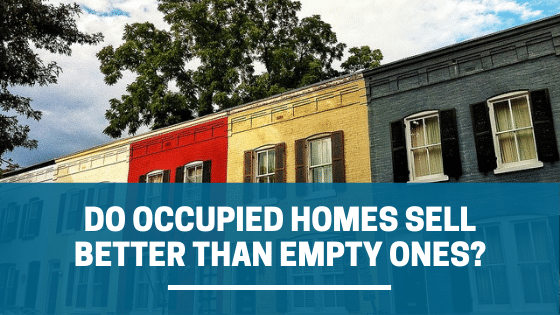 Do Occupied Homes Sell Better Than Empty Ones? How do you sell your house fast in Denver if it is vacant?