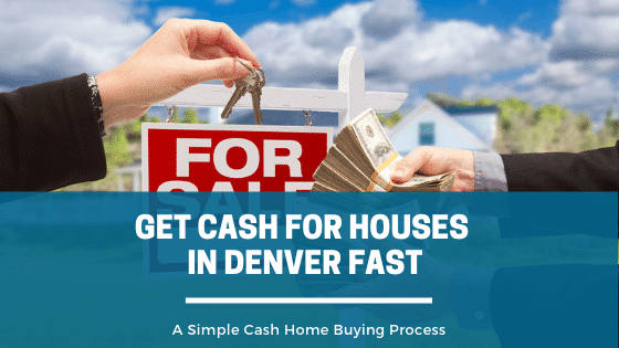 Get Cash For Houses In Denver Fast with our simple house buying process.