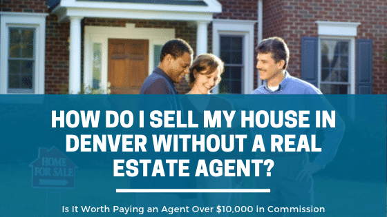 How Do I Sell My House in Denver Without A Real Estate Agent?