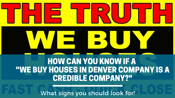 "How Can You Know If A ""We Buy Houses in Denver Company Is A Credible Company?"""