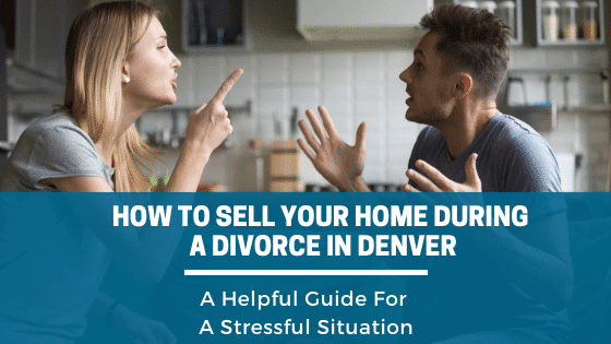 How To Sell Your Home During A Divorce in Denver