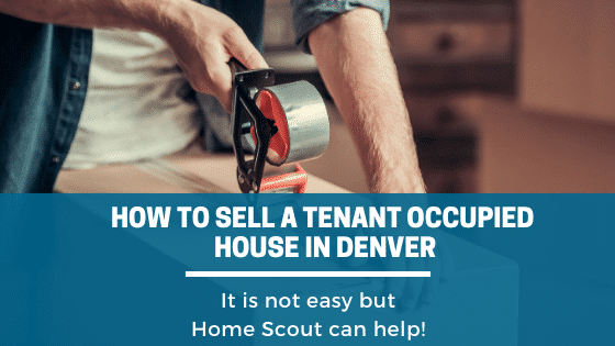 How To Sell A Tenant Occupied House in Denver,It is not easy but Property Scouts can help!