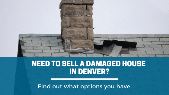 Need To Sell A Damaged House In Denver_ Find out what options you have.