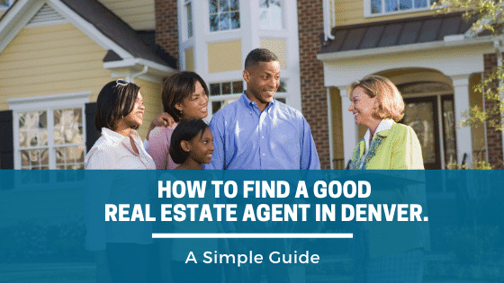 A Simple Guide on How to Find A Good Real Estate Agent in Denver.