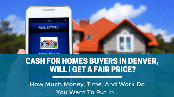 Cash For Homes In Denver, will I get a fair price_