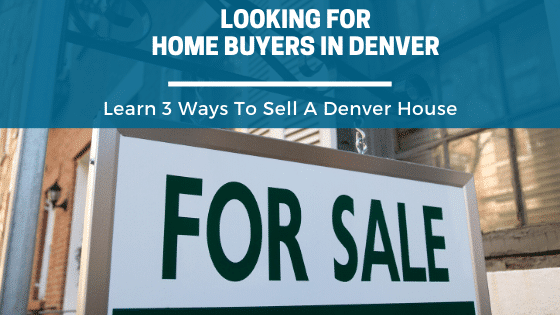 Home Buyers in Denver_Home Scout Analyzed Three Ways To Sell A Denver House