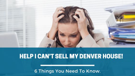 I Can't Sell My Denver House! 6 Things You Need to Know. Call Home Scout for help.