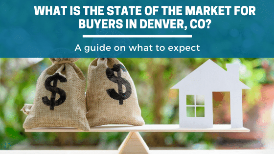 What Is The State of the Market for Buyers in Denver, CO?