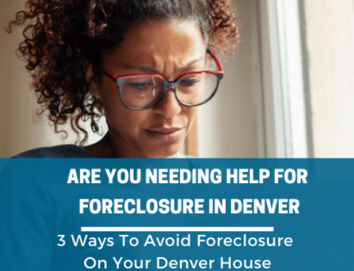 Help For Foreclosure in Denver, CO 3 Ways To Avoid Foreclosure On Your Denver House
